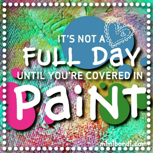 Covered in Paint | Inspiring quotes from the sunny side of life | mimibondi.com